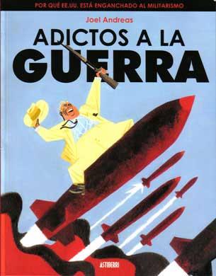 """""""ADICTOS A LA GUERRA"""" by Joel Andreas"""